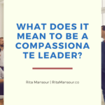 What Does It Mean To Be a Compassionate Leader?