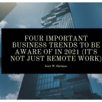 Four important business trends to be aware of in 2021 (it's not just remote work)