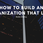 How to Build an Organization That Lasts