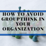 How to Avoid Groupthink in Your Organization