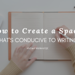 How to Create a Space That's Conducive to Writing