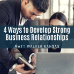 4 Ways to Develop Strong Business Relationships