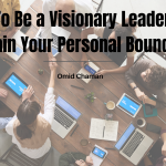 How To Be a Visionary Leader and Maintain Your Personal Boundaries