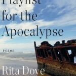 """Book Review: """"Playlist for the Apocalypse"""" by Rita Dove"""