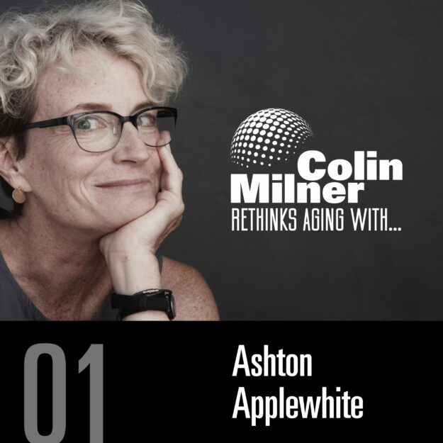 colin-milner-rethinks-aging-with…-episode-1:-confronting-ageism-with-guest,-ashton-applewhite.