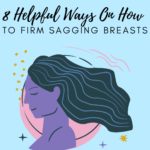 8 Helpful Ways On How To Firm Sagging Breasts