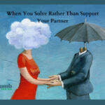 When You Solve Rather Than Support Your Partner